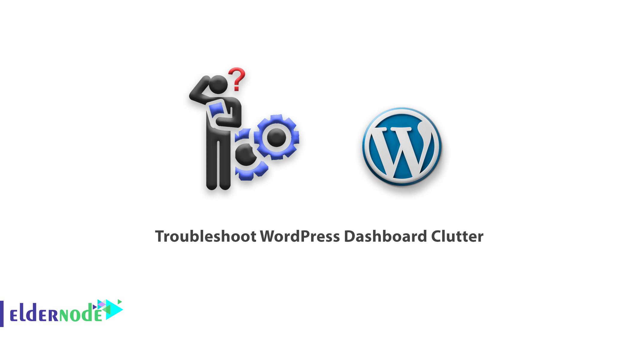 Troubleshoot WordPress Dashboard Clutter