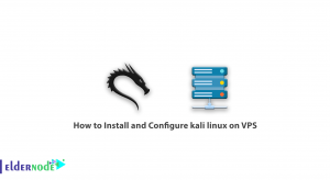 How to Install and Configure kali linux on VPS