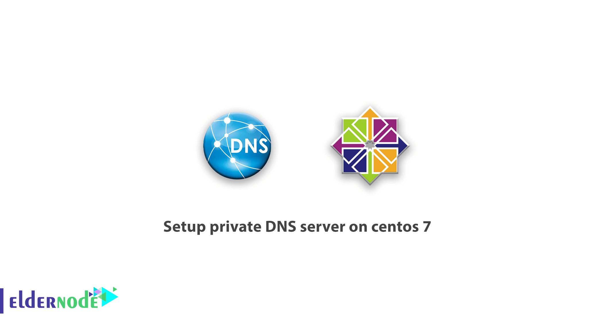 Setup private DNS server on centos 7