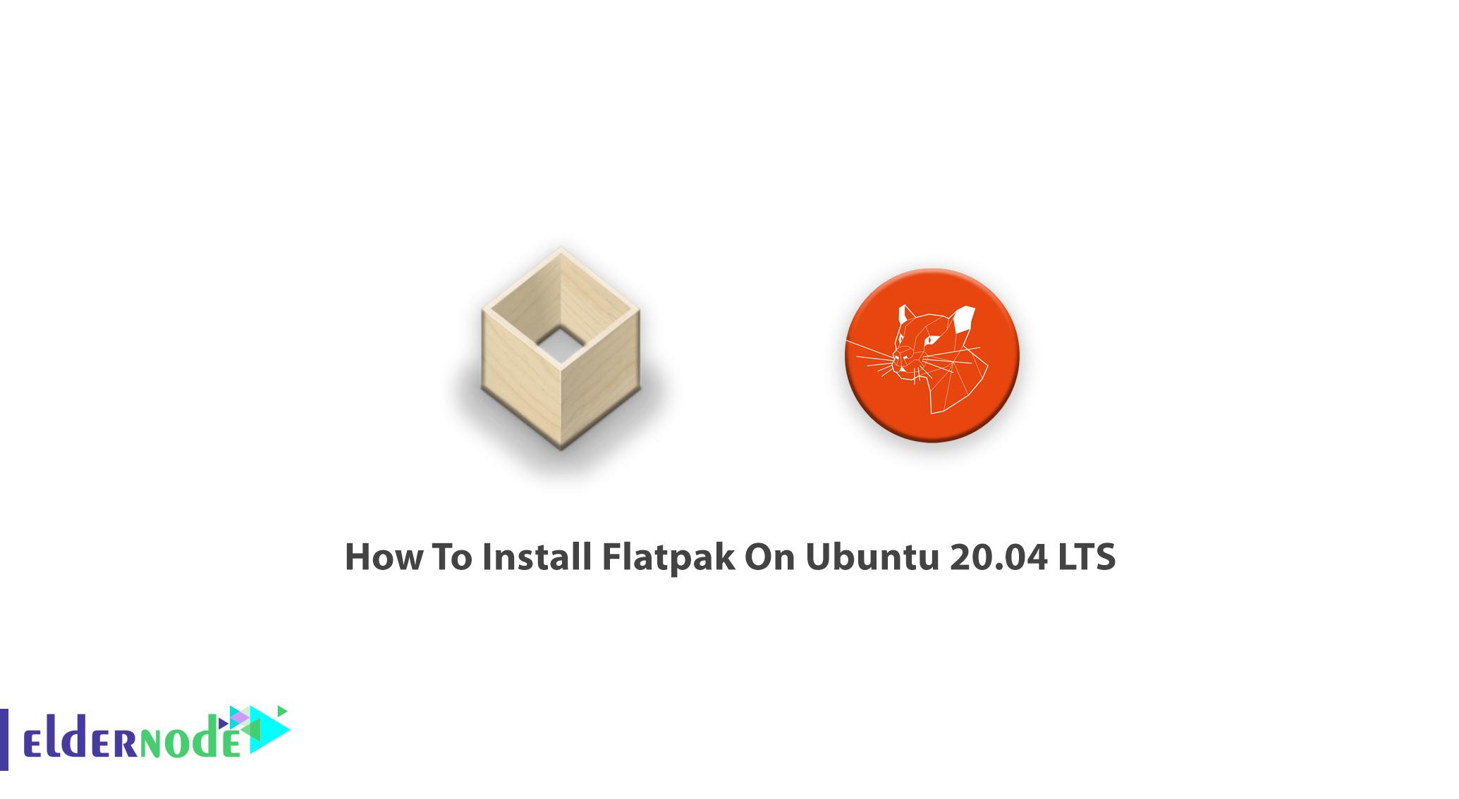 How To Install Flatpak On Ubuntu 20.04 LTS