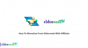 How To Monetize From Eldernode With Affiliate