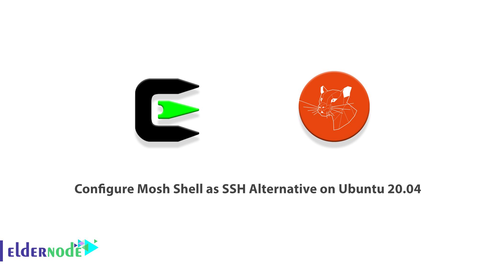 Configure Mosh Shell as SSH Alternative on Ubuntu 20.04