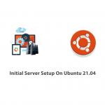 Initial Server Setup On Ubuntu 21.04